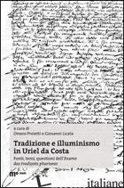 TRADIZIONE E ILLUMINISMO IN URIEL DA COSTA - PROIETTI O. (CUR.); LICATA G. (CUR.)