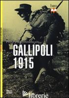 GALLIPOLI 1915 - HAYTHORNTHWAITE PHILIP; PAGLIANO M. (CUR.)