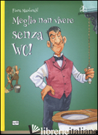 MEGLIO NON VIVERE SENZA WC! EDIZ. A COLORI - MACDONALD FIONA