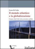 MONDO ATLANTICO E LA GLOBALIZZAZIONE. EUROPA E STATI UNITI: STORIA, ECONOMIA E P - DI NOLFO ENNIO
