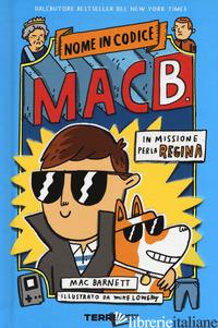 IN MISSIONE PER LA REGINA. NOME IN CODICE MAC B. - BARNETT MAC