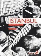 ISTANBUL. RITRATTO DI UNA CITTA' - CLARK PETER