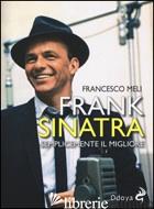 FRANK SINATRA. SEMPLICEMENTE IL MIGLIORE - MELI FRANCESCO