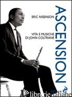 ASCENSION. VITA E MUSICHE DI JOHN COLTRANE - NISENSON ERIC