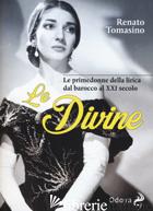 DIVINE. LE PRIMEDONNE DELLA LIRICA DAL BAROCCO AL XXI SECOLO (LE) - TOMASINO RENATO