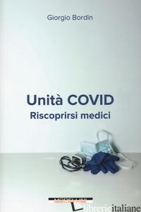 UNITA' COVID. RISCOPRIRSI MEDICI - BORDIN GIORGIO
