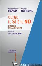 OLTRE IL SI' E IL NO. DIALOGO SULLE RIFORME - MANGIA ALESSANDRO; MORRONE ANDREA; ZANCHINI G. (CUR.)