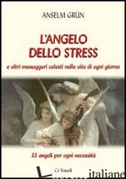 ANGELO DELLO STRESS E ALTRI MESSAGGERI CELESTI NELLA VITA DI OGNI GIORNO (L') - GRUN ANSELM