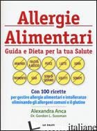 ALLERGIE ALIMENTARI. GUIDA E DIETA PER LA TUA SALUTE - ANCA ALEXANDRA; SUSSMAN GORDON L.