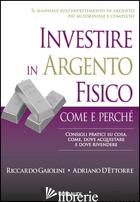 INVESTIRE IN ARGENTO FISICO. CONSIGLI PRATICI SU COSA, COME, DOVE ACQUISTARE E D - GAIOLINI RICCARDO; D'ETTORE ADRIANO