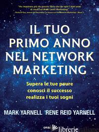 TUO PRIMO ANNO NEL NETWORK MARKETING. SUPERA LE PAURE, CONOSCI IL SUCCESSO, REAL - YARNELL MARK; YARNELL RENE REID