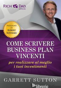COME SCRIVERE BUSINESS PLAN VINCENTI PER REALIZZARE AL MEGLIO I TUOI INVESTIMENT - SUTTON GARRETT