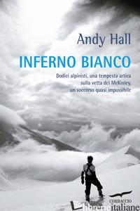 INFERNO BIANCO. DODICI ALPINISTI, UNA TEMPESTA ARTICA SULLA VETTA DEL MCKINLEY,  - HALL ANDY