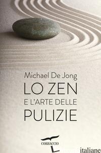 ZEN E L'ARTE DELLE PULIZIE (LO) - DE JONG MICHAEL