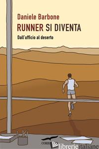 RUNNER SI DIVENTA. DALL'UFFICIO AL DESERTO - BARBONE DANIELE