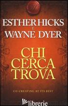 CHI CERCA TROVA - HICKS ESTHER; DYER WAYNE W.