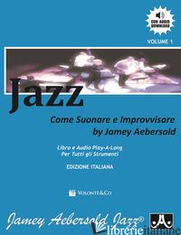 JAZZ. COME SUONARE E IMPROVVISARE. CON CD AUDIO - AEBERSOLD JAMEY