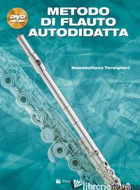 METODO DI FLAUTO AUTODIDATTA. CON DVD - TORSIGLIERI MASSIMILIANO