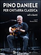 PINO DANIELE PER CHITARRA CLASSICA. SOLI E DUETTI. CON CD AUDIO - FELLECA D. (CUR.)