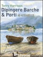 DIPINGERE BARCHE & PORTI AD ACQUARELLO - HARRISON TERRY