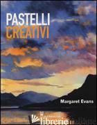 PASTELLI CREATIVI. EDIZ. ILLUSTRATA - EVANS MARGARET
