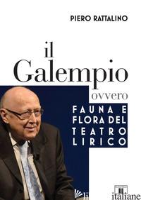 GALEMPIO. OVVERO FAUNA E FLORA DEL TEATRO LIRICO (IL) - RATTALINO PIERO