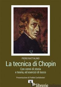 TECNICA DI CHOPIN. CON CENNI DI STORIA E TEORIA, ED ESERCIZI DI TOCCO (LA) - RATTALINO PIERO