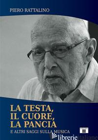 TESTA, IL CUORE, LA PANCIA. E ALTRI SAGGI SULLA MUSICA (LA) - RATTALINO PIERO