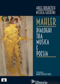 MAHLER. DIALOGHI TRA MUSICA E POESIA - BOGHETICH ADELE; GUERINI NICOLA