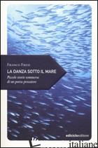 DANZA SOTTO IL MARE. PICCOLE STORIE SOMMERSE DI UN POETA PESCATORE (LA) - FRESI FRANCO