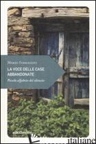 VOCE DELLE CASE ABBANDONATE. PICCOLO ALFABETO DEL SILENZIO (LA) - FERRAGUTI MARIO