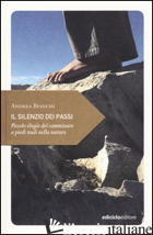 SILENZIO DEI PASSI. PICCOLO ELOGIO DEL CAMMINARE A PIEDI NUDI NELLA NATURA (IL) - BIANCHI ANDREA