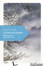 FORZA DEL SILENZIO. PICCOLE NOTE SUL FRUSCIO DEL MONDO (LA) - NOACCO