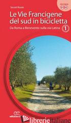 VIE FRANCIGENE DEL SUD IN BICICLETTA. EDIZ. A SPIRALE (LE). VOL. 1: DA ROMA A BE - SECRET ROUTE (CUR.)