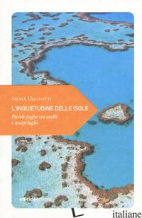 INQUIETUDINE DELLE ISOLE. PICCOLE FUGHE TRA ATOLLI E ARCIPELAGHI (L') - UGOLOTTI SILVIA