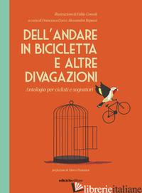 DELL'ANDARE IN BICICLETTA E ALTRE DIVAGAZIONI. ANTOLOGIA PER CICLISTI E SOGNATOR - COSI F. (CUR.); REPOSSI A. (CUR.)