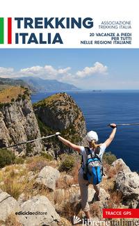 TREKKING ITALIA. 20 VACANZE A PIEDI PER TUTTI NELLE RELIGIONI ITALIANE - ASSOCIAZIONE TREKKING ITALIA (CUR.)