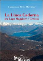 LINEA CADORNA TRA LAGO MAGGIORE E CERESIO (LA) - MACCHIONE PIETRO