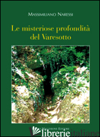 MISTERIOSE PROFONDITA' DEL VARESOTTO (LE) - NARESSI MASSIMILIANO