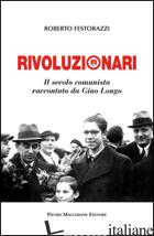 RIVOLUZIONARI. IL SECOLO COMUNISTA RACCONTATO DA GINO LONGO - FESTORAZZI ROBERTO
