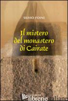 MISTERO DEL MONASTERO DI CAIRATE (IL) - FOINI SILVIO