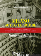 MILANO SOTTO LE BOMBE - PARISI SEBASTIANO