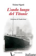 ONDA LUNGA DEL TITANIC (L') - VIGANO' TIZIANA