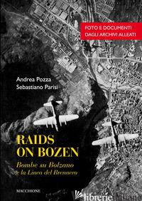 RAIDS ON BOZEN. BOMBE SU BOLZANO E LA LINEA DEL BRENNERO - POZZA ANDREA; PARISI SEBASTIANO