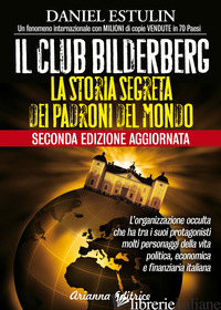 CLUB BILDERBERG. LA STORIA SEGRETA DEI PADRONI DEL MONDO (IL) - ESTULIN DANIEL