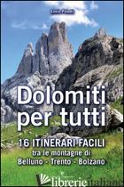 DOLOMITI PER TUTTI. 16 ITINERARI FACILI TRA LE MONTAGNE DI BELLUNO, TRENTO, BOLZ - POLETTI ENNIO