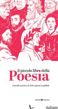 PICCOLO LIBRO DELLA POESIA. GRANDI AUTORI E LE LORO OPERE IN PILLOLE (IL) - AA.VV.