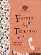 FAVOLE AL TELEFONO. EDIZ. ILLUSTRATA - RODARI GIANNI