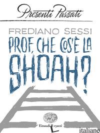 PROF, CHE COS'E' LA SHOAH? - SESSI FREDIANO