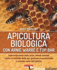 APICOLTURA BIOLOGICA CON ARNIE WARRE' T TOP BAR. AUTOCOSTRUZIONE DELLE ARNIE, RI - MANTOVANI MARCO